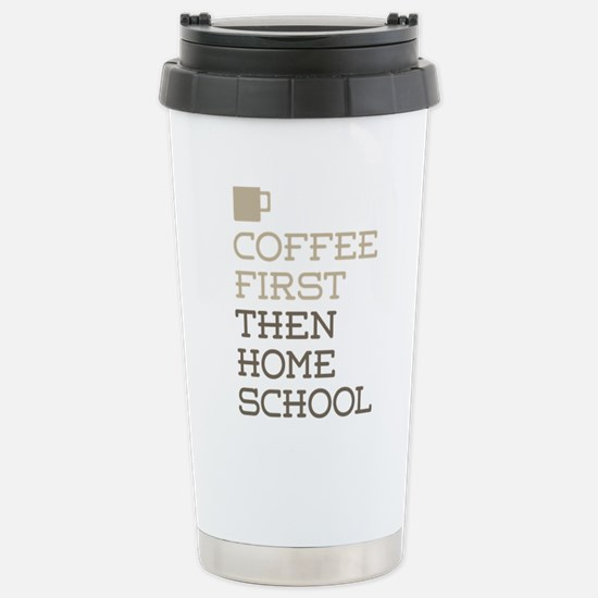 Coffee Then Home School Stainless Steel Travel Mug