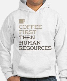 Coffee Then Human Resources Hoodie