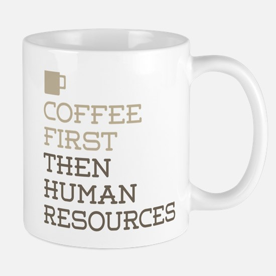 Coffee Then Human Resources Mugs