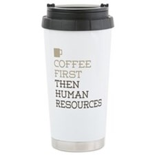 Coffee Then Human Resou Travel Mug