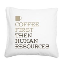 Coffee Then Human Resources Square Canvas Pillow