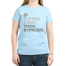Coffee Then Hypnosis T-Shirt