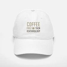 Coffee Then Ichthyology Baseball Baseball Cap