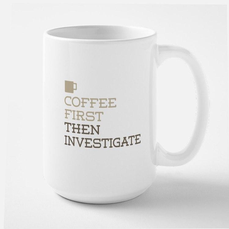 Coffee Then Investigate Mugs