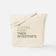 Coffee Then Investigate Tote Bag
