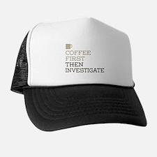Coffee Then Investigate Trucker Hat