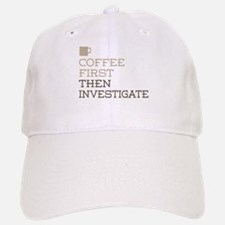 Coffee Then Investigate Baseball Baseball Cap