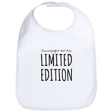 I am not perfect but I am limited edition Bib