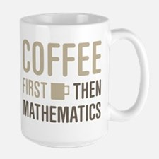 Coffee Then Mathematics Mugs
