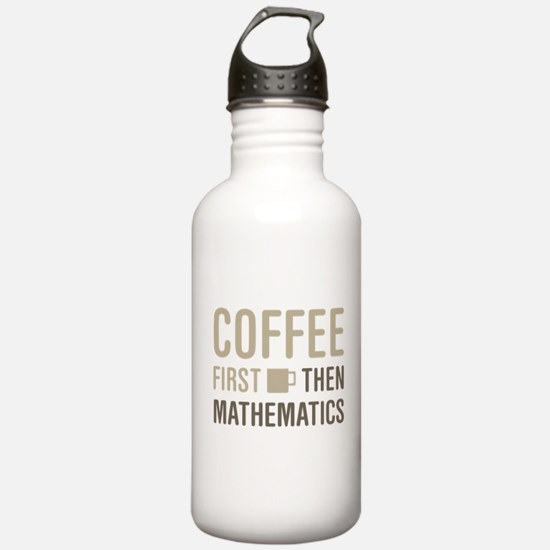 Coffee Then Mathematic Water Bottle
