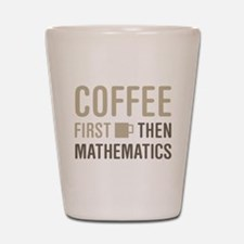 Coffee Then Mathematics Shot Glass
