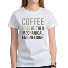 Coffee Then Mechanical Engineering T-Shirt