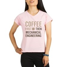 Coffee Then Mechanical Eng Performance Dry T-Shirt