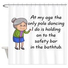 SENIOR MOMENTS - AT MY AGE THE ONLY Shower Curtain