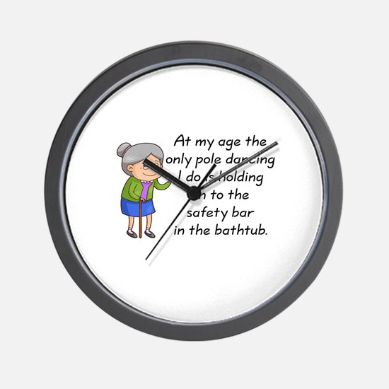 SENIOR MOMENTS - AT MY AGE THE ONLY POL Wall Clock