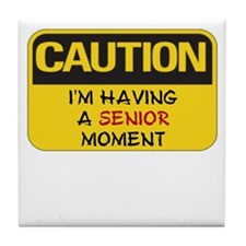 SENIOR MOMENTS - CAUTION I'M HAVING A Tile Coaster