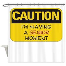 SENIOR MOMENTS - CAUTION I'M HAVING Shower Curtain