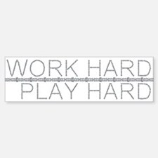 Work Hard/Play Hard Bumper Bumper Bumper Sticker