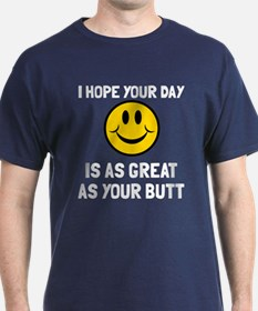 Hope your day great butt T-Shirt