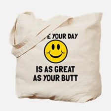 Hope your day great butt Tote Bag