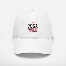 I do yoga to burn off crazy Baseball Baseball Cap