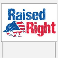 Raised Right Yard Sign