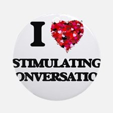 I love Stimulating Conversation Ornament (Round)