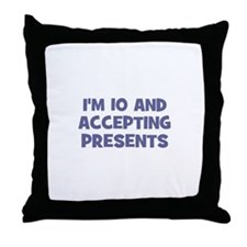 I'm 10 and Accepting Presents Throw Pillow