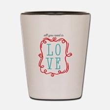 All You Need Is Love Shot Glass