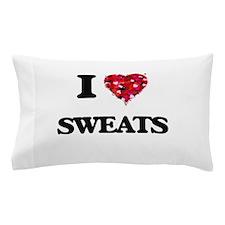 I love Sweats Pillow Case