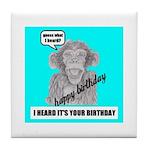 I HEARD IT'S YOUR BIRTHDAY Tile Coaster