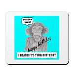 I HEARD IT'S YOUR BIRTHDAY Mousepad