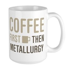 Coffee Then Metallurgy Mugs