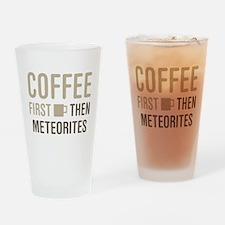 Coffee Then Meteorites Drinking Glass