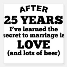 "25 Years Of Love And Beer Square Car Magnet 3"" x 3"