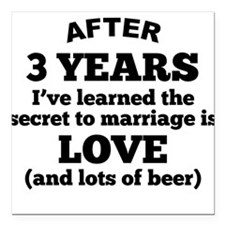 "3 Years Of Love And Beer Square Car Magnet 3"" x 3"""