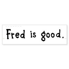 "Fred Thompson ""Fred is good"" bumper sticker"