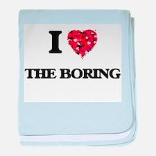 I Love The Boring baby blanket