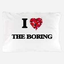 I Love The Boring Pillow Case