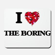 I Love The Boring Mousepad