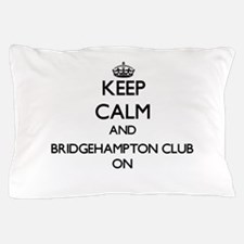Keep calm and Bridgehampton Club New Y Pillow Case