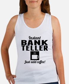 Instant Bank Teller Just Add Coffee Tank Top