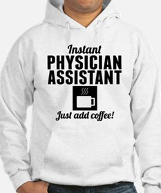 Instant Physician Assistant Just Add Coffee Hoodie