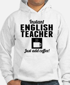 Instant English Teacher Just Add Coffee Hoodie