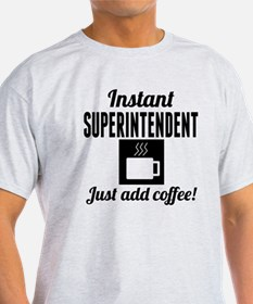 Instant Superintendent Just Add Coffee T-Shirt