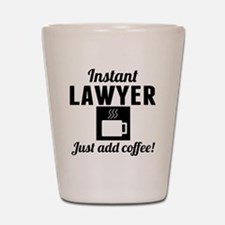 Instant Lawyer Just Add Coffee Shot Glass