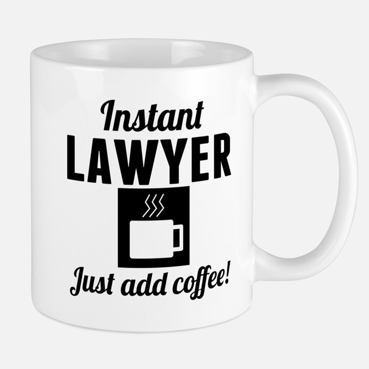 Instant Lawyer Just Add Coffee Mugs