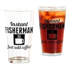 Instant Fisherman Just Add Coffee Drinking Glass