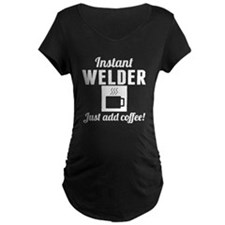Instant Welder Just Add Coffee Maternity T-Shirt