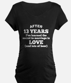 13 Years Of Love And Beer Maternity T-Shirt